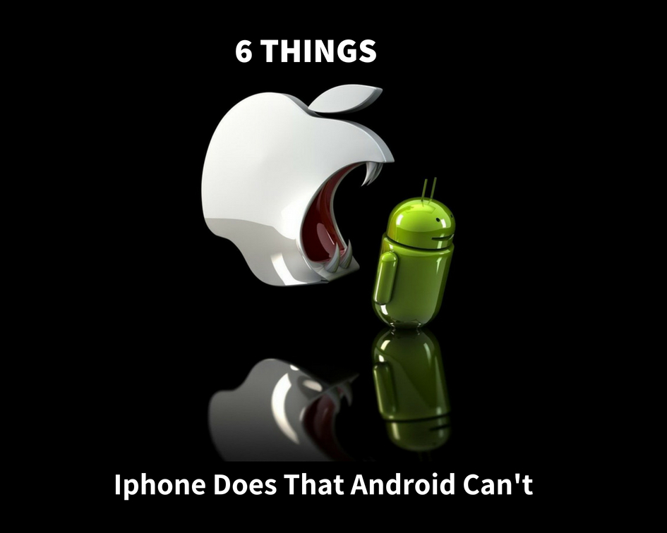 6 Things that iPhones can do, Android phones can't